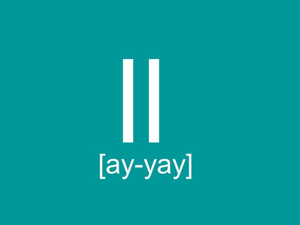 ll [ay-yay]